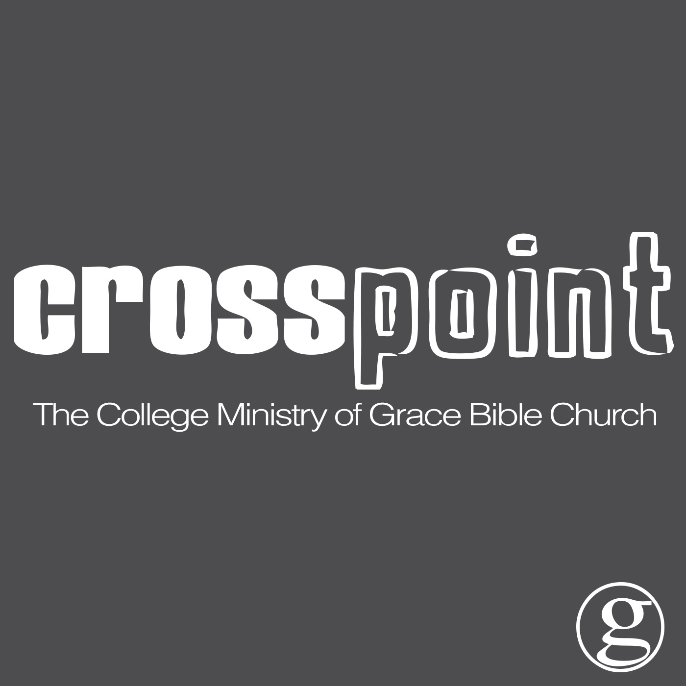 Crosspoint: The College Ministry of Grace Bible Church